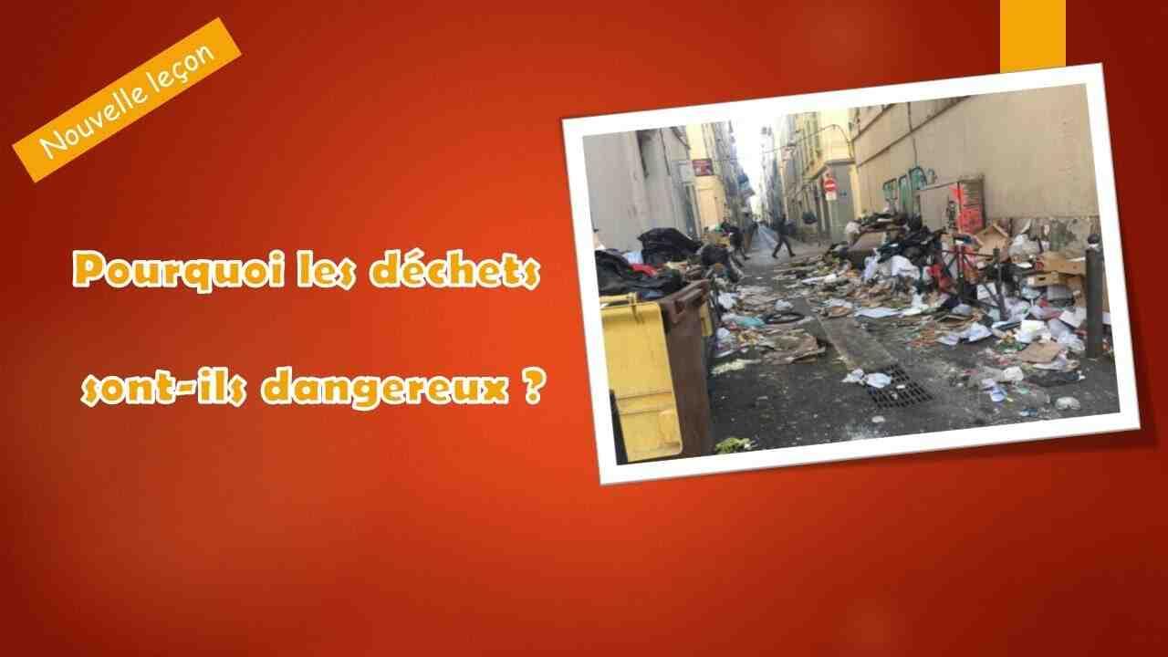 Pourquoi les déchets sont-ils dangereux?